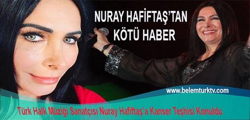 Türk Halk Müziği Sanatçısı Nuray Hafiftaş'tan Kötü Haber: Hafiftaş'a Kanser Teşhisi Konuldu