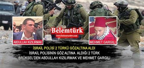 İsrail polisi iki Türk'ü gözaltına aldı. Gözaltına alınan 2 Türk Brüksel'den Abdullah Kızılırmak ile Mehmet Gargılı olduğu belirtildi.
