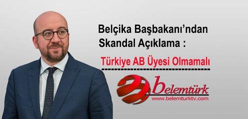 Belçika Başbakanı'ndan Skandal Açıklama: Türkiye, AB Üyesi Olmamalı