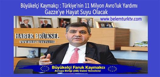 Büyükelçi Kaymakcı: 'Türkiye'nin 11 Milyon Avro'luk yardımı  Gazze'ye hayat suyu olacak'