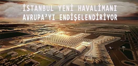 Yeni Havalimanı, Avrupa'yı Endişelendiriyor