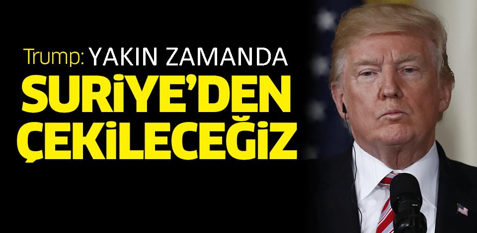 ABD Başkanı Donald Trump, Yakın Zamanda Suriye'den Çekileceğiz