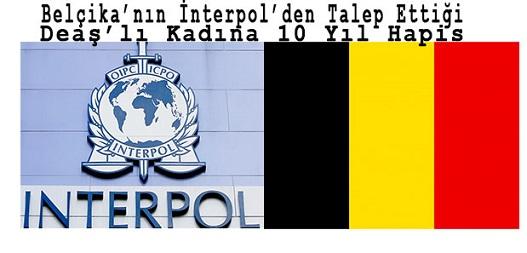 Belçika'nın Interpol'den Talep Ettiği Deaş'lı Kadına 10 Yıl Hapis