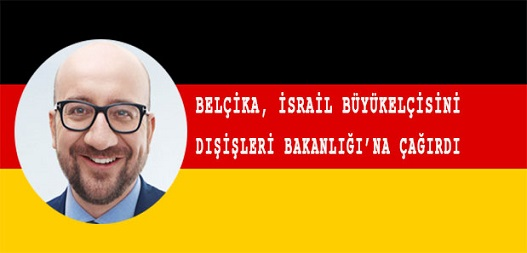 Belçika, İsrail Büyükelçisini Dışişleri Bakanlığı'na Çağırdı