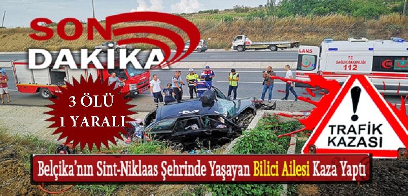 Belçika'nın Sint-Niklaas Şehrinden Bilici Ailesi Sıla Yolunda Kaza Yaptı 3 Ölü 1 Yaralı