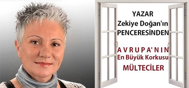 """Yazar Zekiye Doğan'ın Penceresinden """"Avrupa'nın  En Büyük Korkusu Mülteciler"""""""