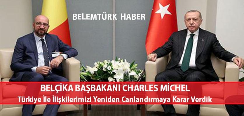 """Belçika Başbakanı Charles Michel : """" Türkiye ile İlişkilerimizi Yeniden Canlandırmaya Karar Verdik"""""""