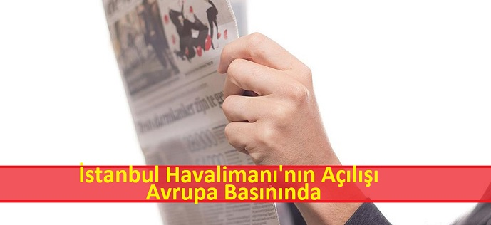 İstanbul Havalimanı'nın Açılışı Avrupa  Basınında