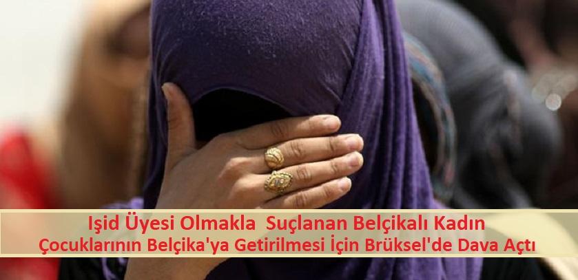 Işid üyesi olmakla suçlanan Belçikalı kadın, çocuklarının Belçika'ya getirilmesi için Brüksel'de dava açtı.