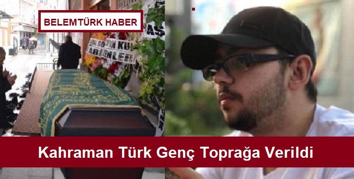 Kahraman Türk genç, memleketin de toprağa verildi.