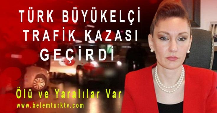 Türk Büyükelçi'nin Makam Aracı Kaza Yaptı: Ölü ve Yaralılar Var
