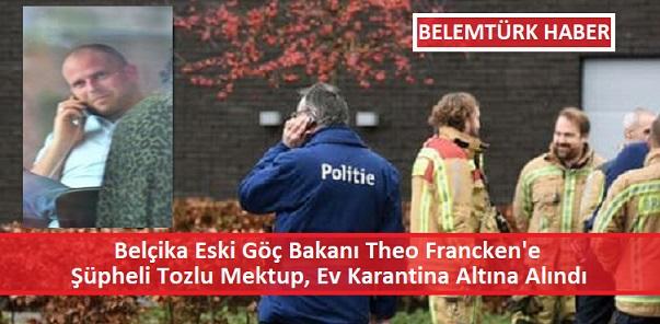 Belçika Eski Göç Bakanı Theo Francken'a  Tozlu Mektup Gönderildi. Evi Karantina Altına Alındı!
