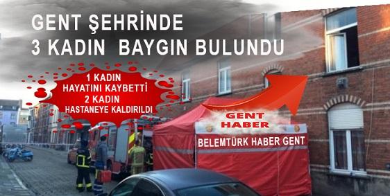 Gent Şehrinde kaldıkları evde baygın halde bulunan 3 kadından biri hayatını kaybetti.  Diğer 2 kadın hastaneye kaldırıldı.