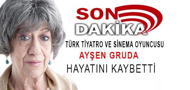 Son Dakika… Türk tiyatro ve sinema oyuncusu Ayşen Gruda hayatını kaybetti.