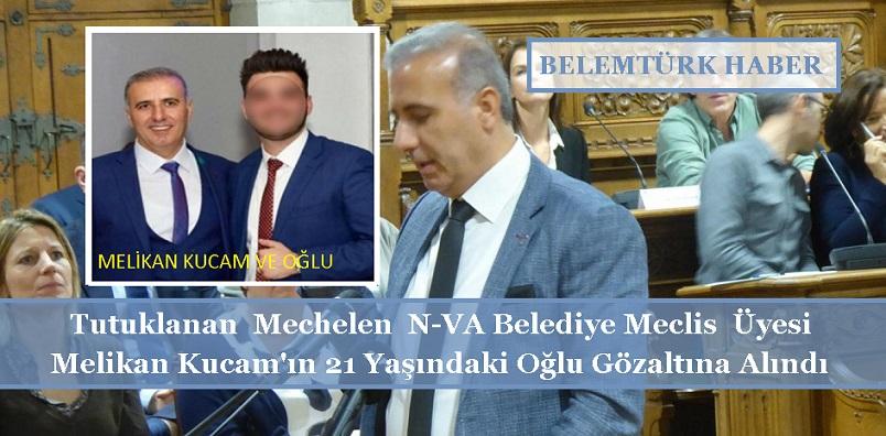 Tutuklanan Mechelen N-VA Belediye Meclis Üyesi Melikan Kucam'ın 21 Yaşındaki Oğlu  Gözaltına Alındı