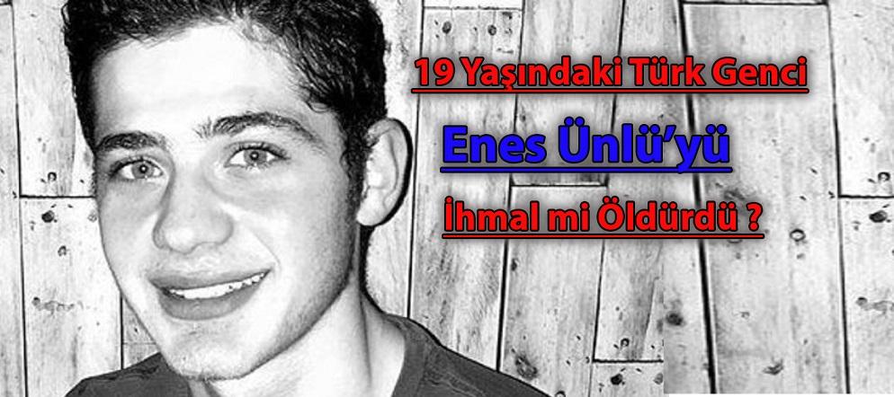Türk genci Enes'i ihmal mi öldürdü?