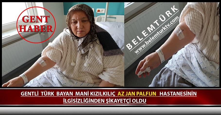 Gentli Türk Bayan Mani Kızılkılıç, Gent AZ Jan Palfıjn Hastanesinin İlgisizliğinden Şikayetçi Oldu