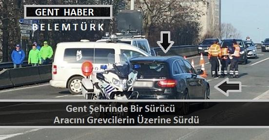 Gent şehrinde bir sürücü aracını grevcilerin üzerine sürdü.  2 yaralı