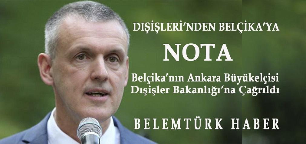 Türkiye, Belçika'ya NOTA Verdi. Belçika Büyükelçisi Malherbe, Dışişleri Bakanlığı'na Çağrıldı.