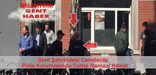 GENT ŞEHRİNDEKİ CAMİLER, POLİS KORUMASINDA CUMA NAMAZI KILDI!