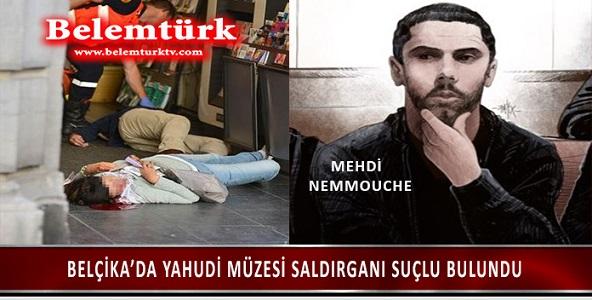 Brüksel'de Yahudi Müzesine silahlı saldırıda 4 kişiyi öldüren Mehdi Nemmouche  suçlu bulundu.