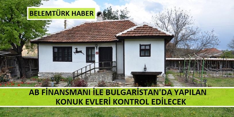 AB Finansmanı İle Bulgaristan'da  Yapılan Konuk Evleri Kontrol Edilecek