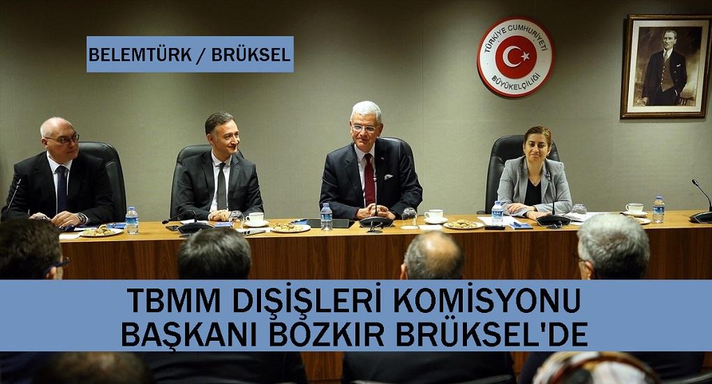 TBMM Dışişleri Komisyonu Başkanı Bozkır Brüksel'de