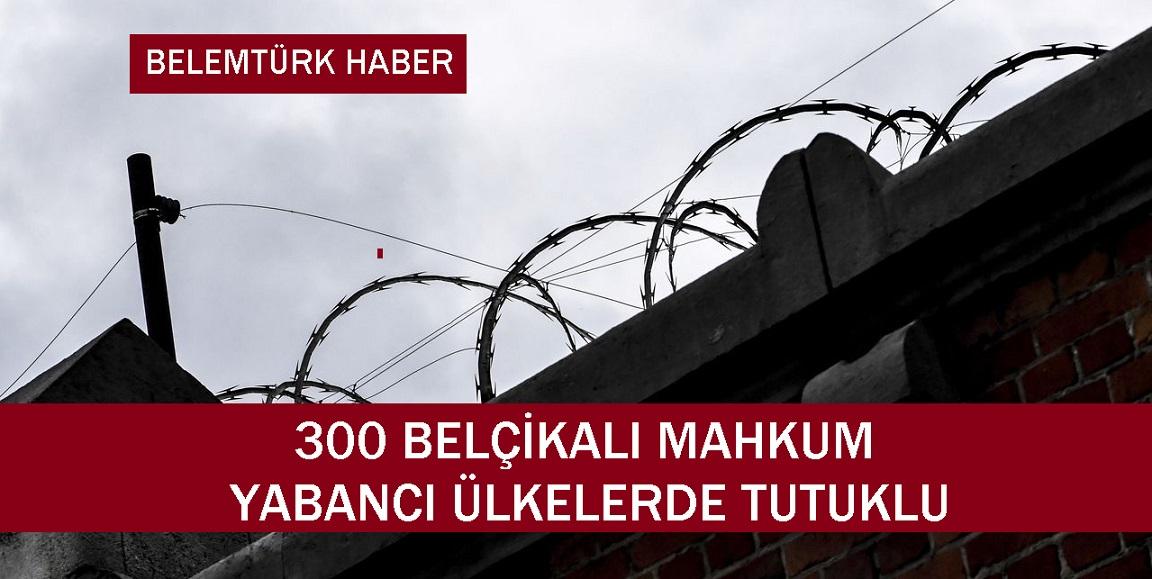 300 Belçika Vatandaşı Yabancı Hapishanelerde Tutuklu