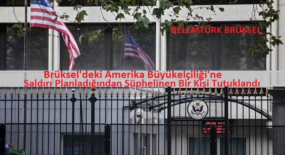Brüksel'deki  Amerika Büyükelçiliği'ne Saldırı Planladığı Şüphesi İle Bir Kişi Tutuklandı