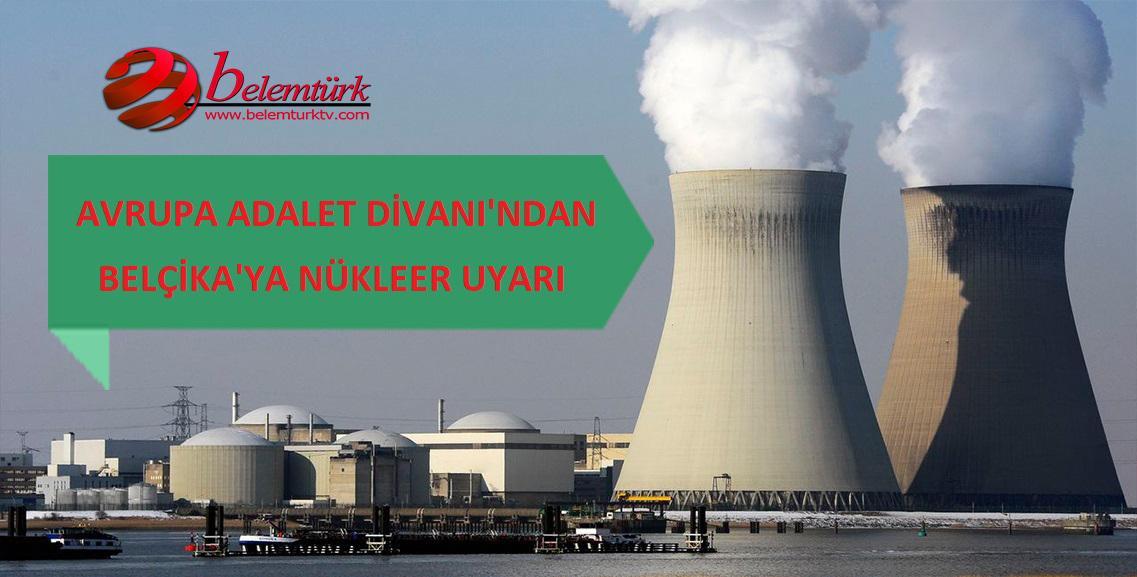 Belçika'ya Avrupa Adalet Divanı'ndan Nükleer Santral Uyarısı