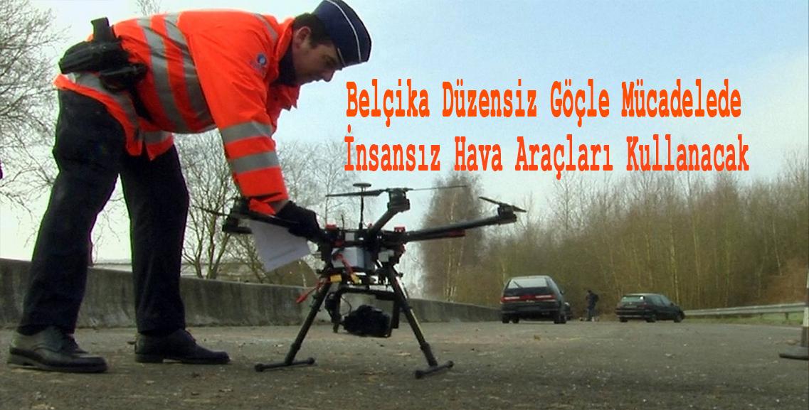 Belçika, düzensiz göç ve insan kaçakçılığına karşı insansız hava araçları kullanacak