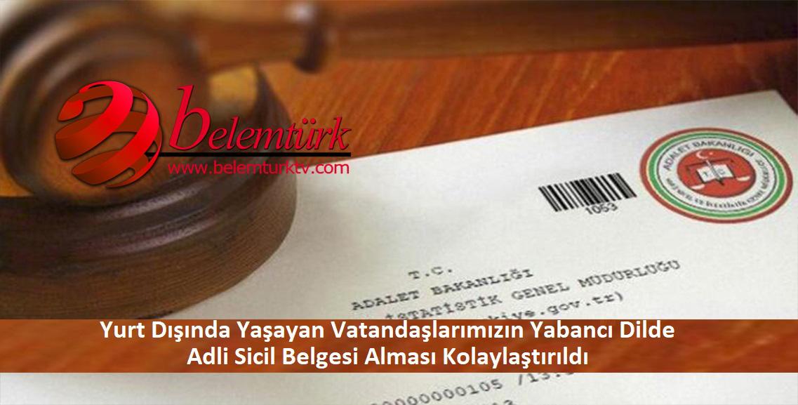 Dış temsilciliklerde 8 yabancı dilde adli sicil belgesi verilmeye başlandı.