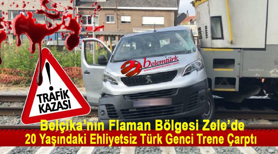 Belçika´nın Flaman Bölgesi Zele'de, 20 Yaşındaki Ehliyetsiz Türk Genci Hemzemin Geçitte Trene Çarptı
