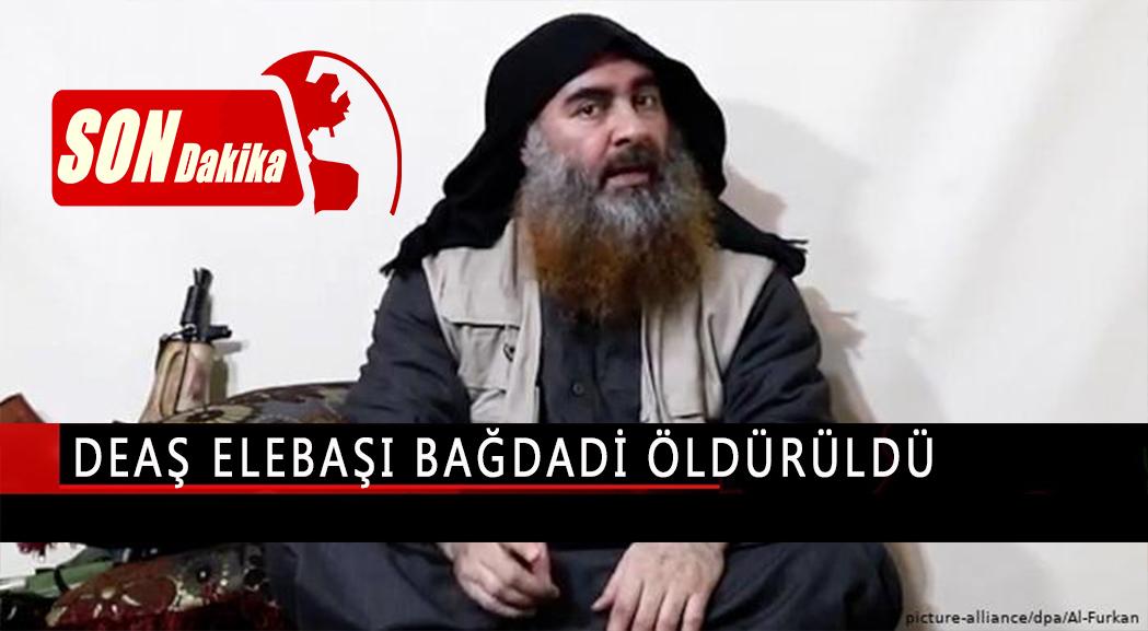 DEAŞ elebaşı Bağdadi ölü ele geçirildi