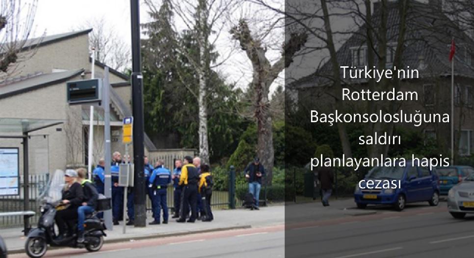 Türkiye'nin Rotterdam Başkonsolosluğuna saldırı planlayanlara hapis cezası