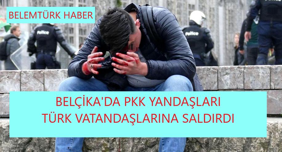 Belçika'da PKK yandaşları Türk vatandaşlarına saldırdı