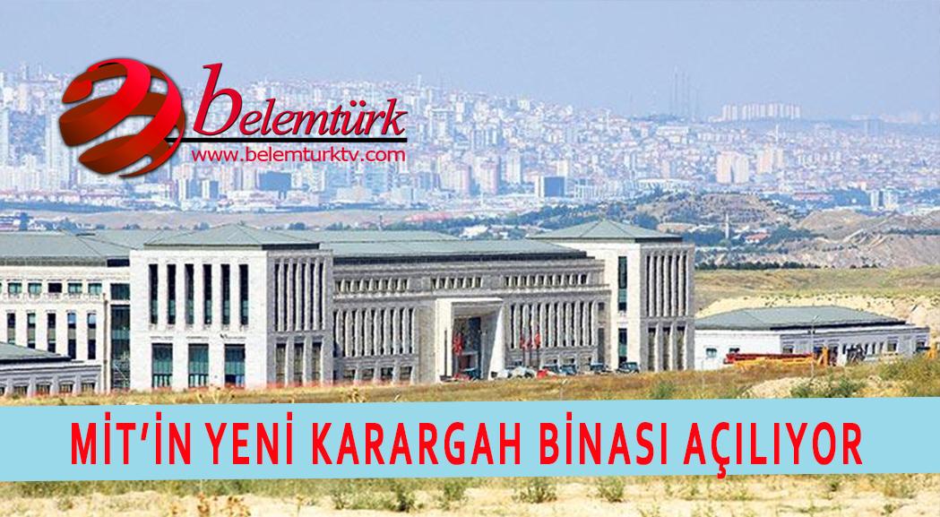 MİT'in yeni karargâh binası açılıyor
