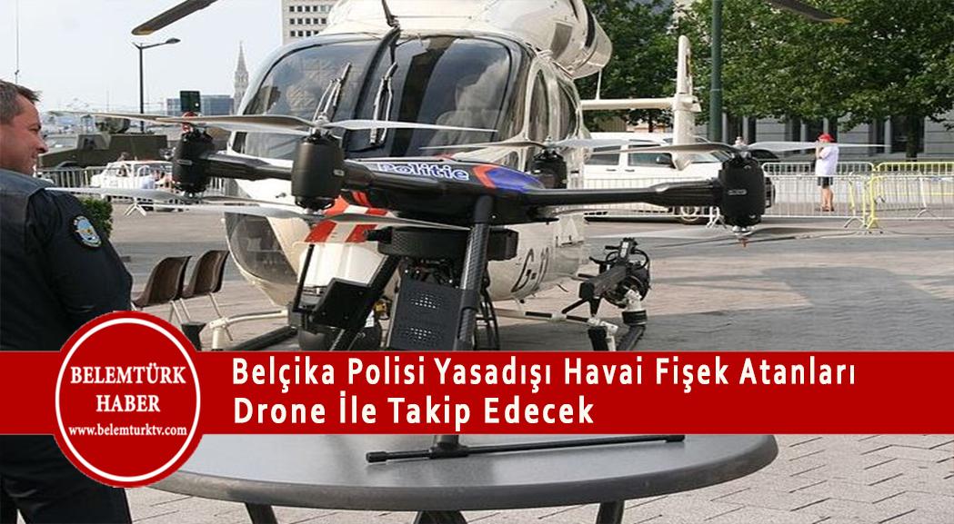 Belçika polisi  yeni yıl arifesinde yasadışı havai fişek gösterilerini önlemek için drone kullanacak