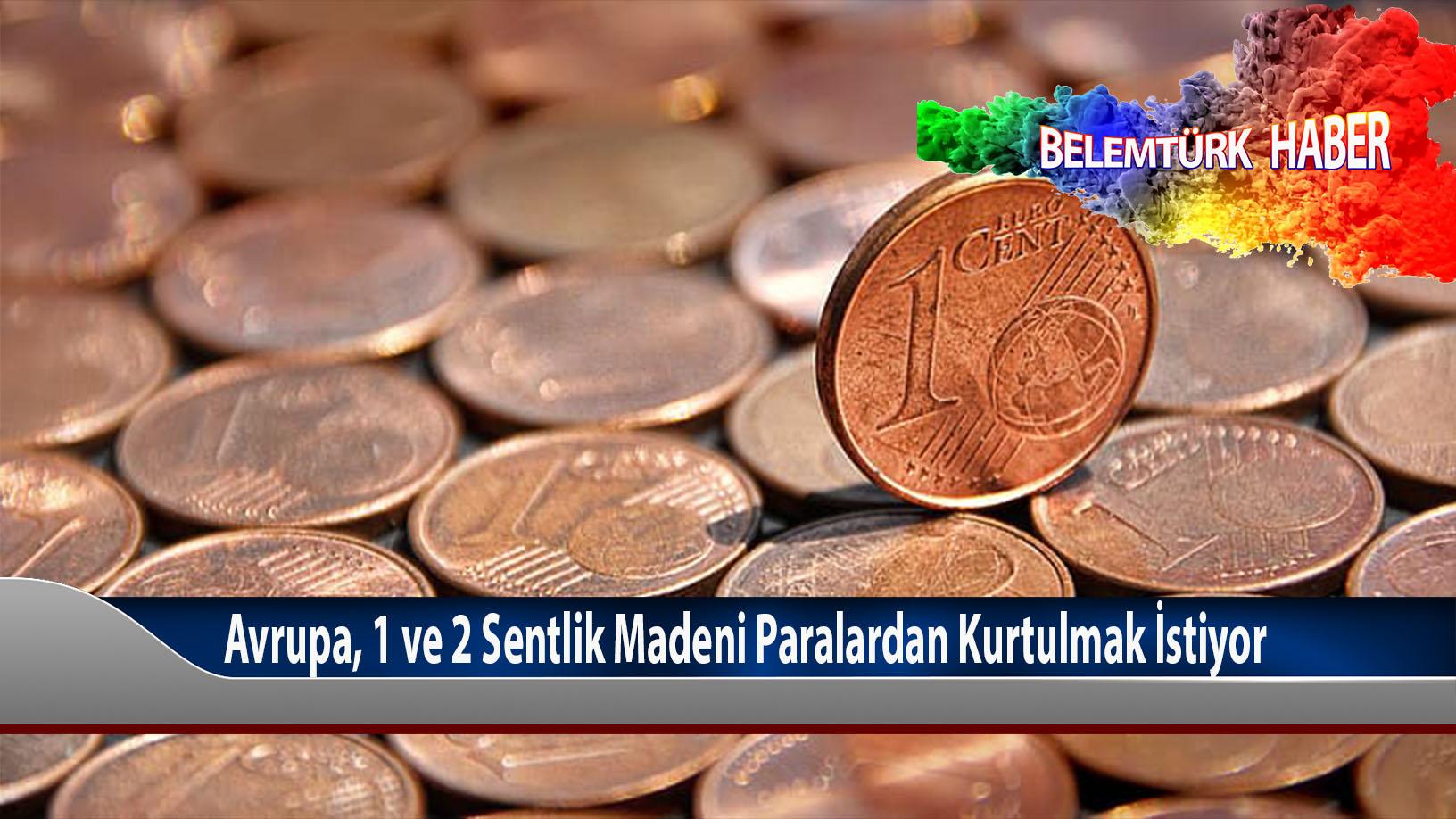 Avrupa, 1 ve 2 sent paralardan kurtulmak istiyor