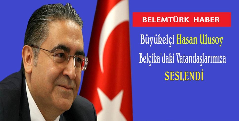 T.C. Brüksel Büyükelçisi Hasan Ulusoy vatandaşlara seslendi