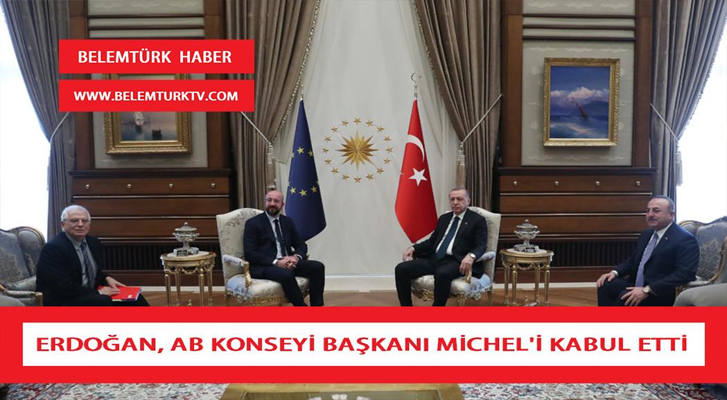 Erdoğan, Avrupa Birliği Konseyi Başkanı Charles Michel'i kabul etti.
