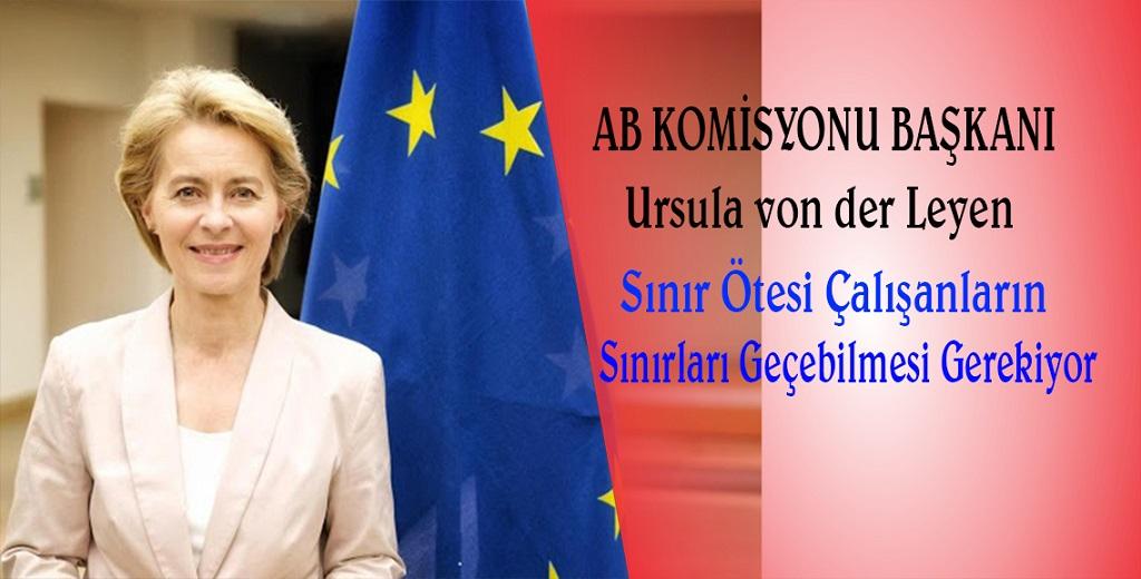 AB Komisyonu Başkanı von der Leyen, sınır ötesi çalışanlara seyahat izni çağrısında bulundu
