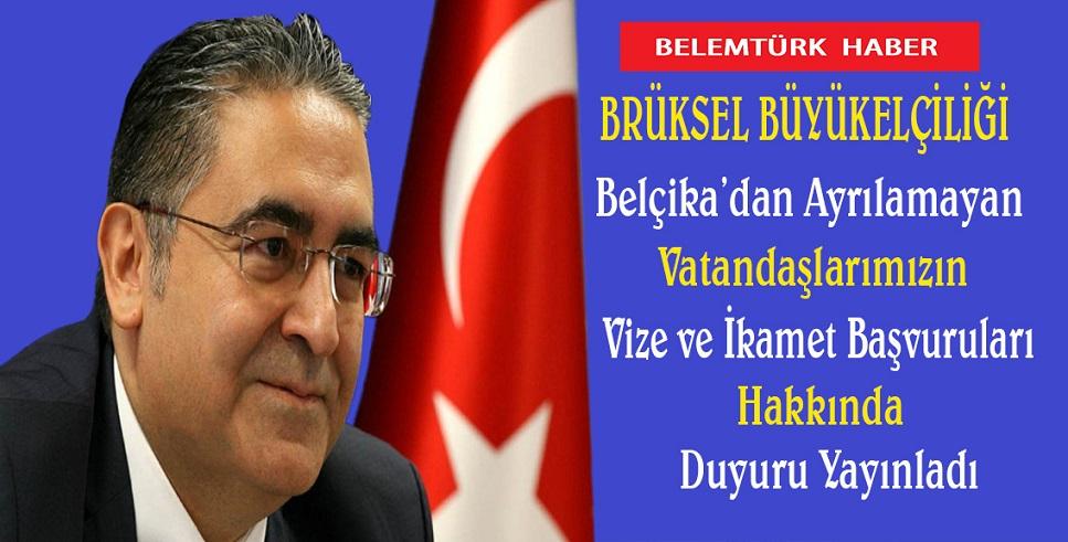 Brüksel Büyükelçiliği Belçika'dan ayrılamayan vatandaşlarımızın vize ve ikamet başvuruları hakkında duyuru yayınladı.