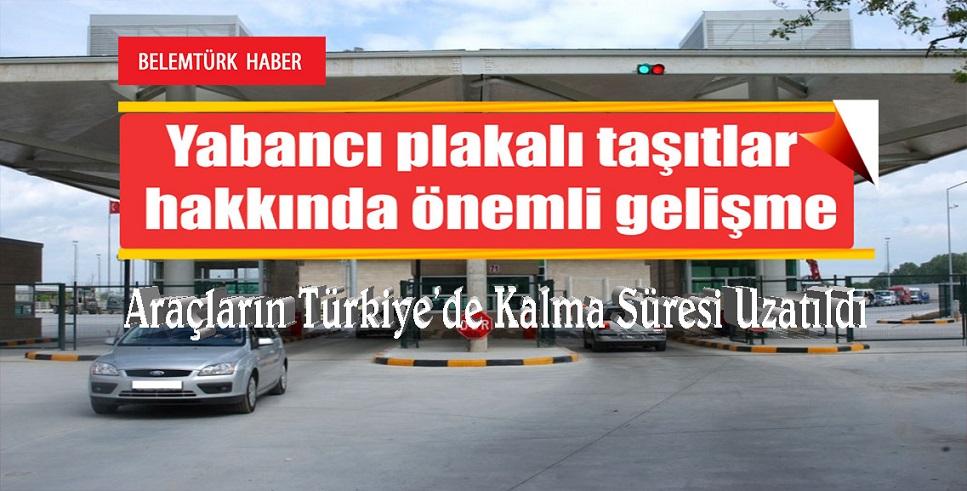 Yurt dışında yaşayan vatandaşlarımıza ait araçların Türkiye'de kalma süresi uzatıldı