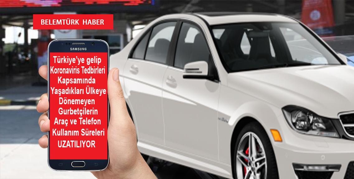 Türkiye'den yaşadıkları ülkeye dönemeyen gurbetçilerin araç ve telefon kullanım süreleri uzatılıyor.