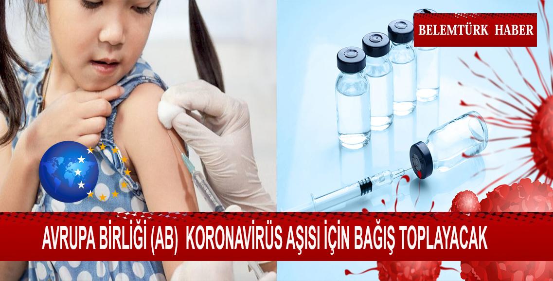 AB koronavirüs aşısı için bağış toplayacak