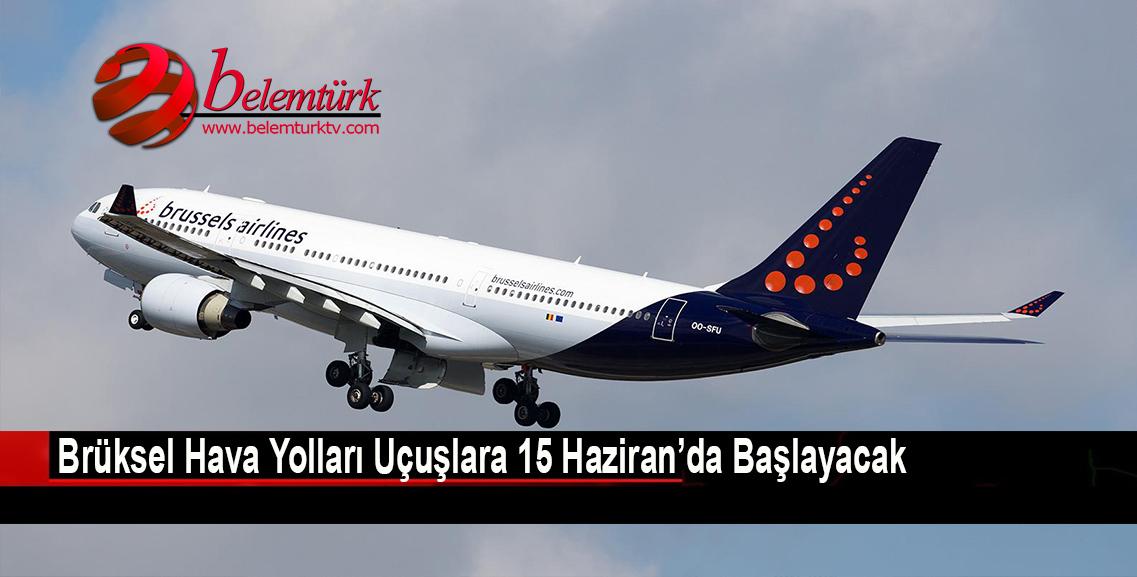Brüksel Havayolları uçuşlara 15 Haziran'da başlayacak