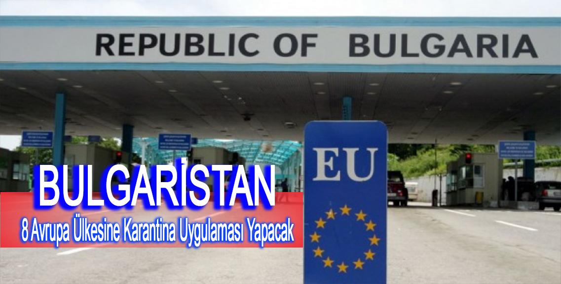 Bulgaristan'dan AB üyesi 8 ülkeye 2 hafta zorunlu karantina uygulaması