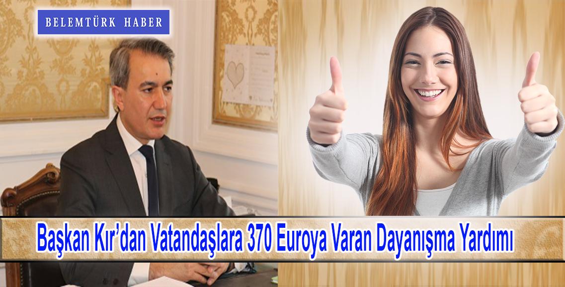 Başkan Emir Kır'dan, vatandaşlara  370 Euroya varan dayanışma yardımı