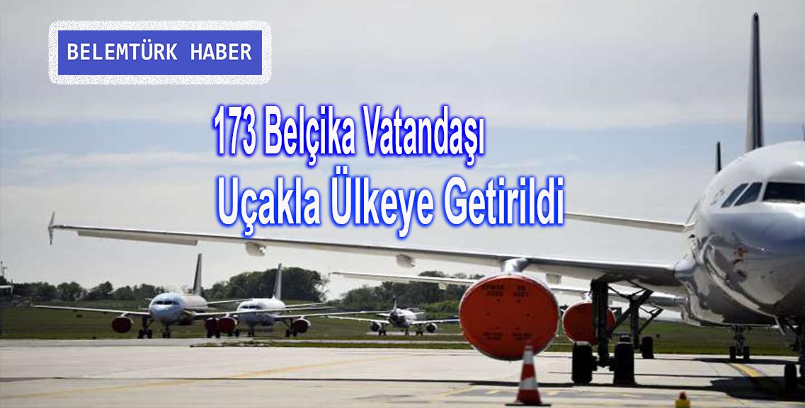 173 Belçika vatandaşı uçakla ülkeye getirildi.